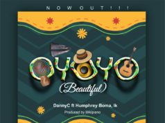 DannyC - Oyoyo (Beautiful) Ft. Humphrey Boma & Ik