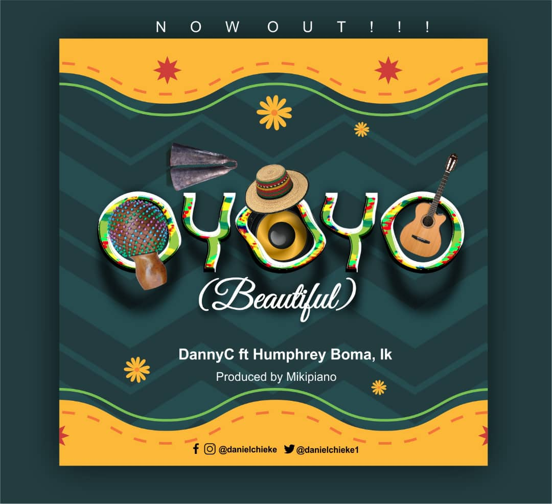 DannyC - Oyoyo (Beautiful) Ft. Humphrey Boma & Ik