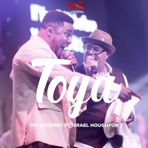 Dr. Tim Godfrey - Toya Ft. Israel Houghton