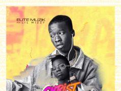 Elite Muzik - Christ or Naah ft. Lil Mizzy