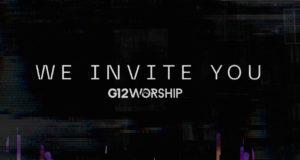 G12 Worship - We Invite You