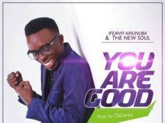 Ifeanyi Amunuba And The New Soul - You Are Good