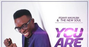 Ifeanyi Amunuba And The New Soul - You Are Good