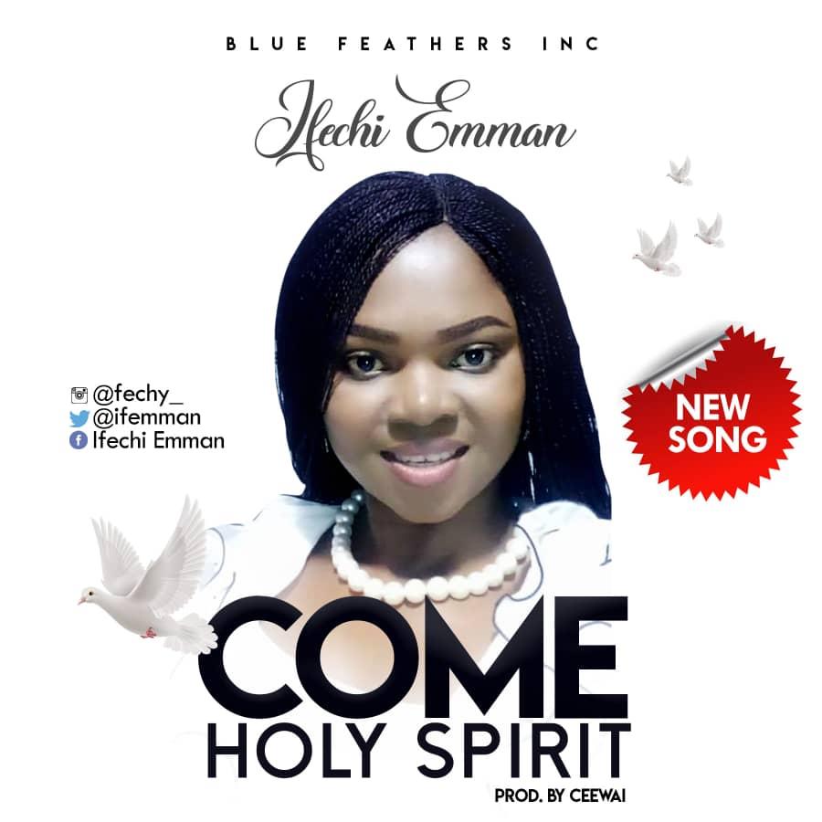 Ifechi Emman - Come Holy Spirit
