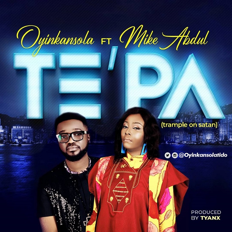 Oyinkansola - TEPA Ft. Mike Abdul