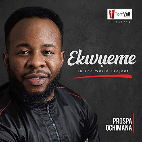 Prospa Ochimana - Ekwueme to the World Project