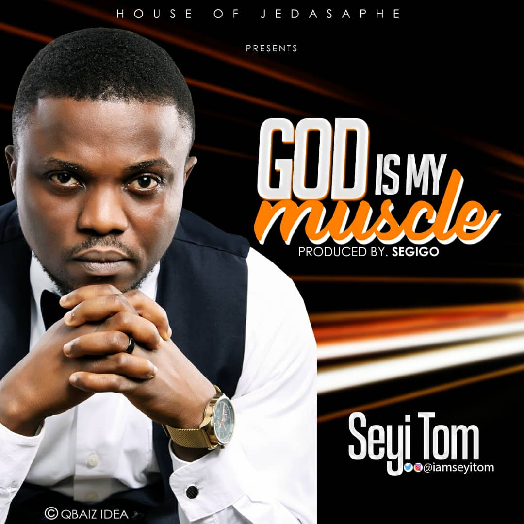 Seyi Tom - God is My Muscle