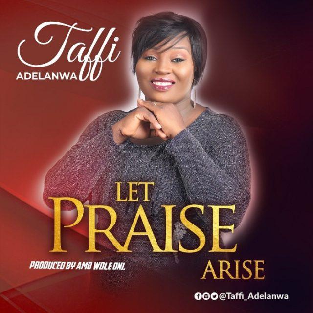 Taffi Adelanwa - Kool Temper & Let Praise Arise