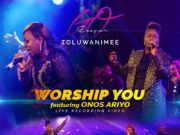 Toluwanimee – Worship You Ft. Onos Ariyo