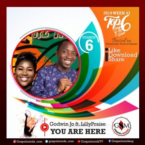 Top 6 Gospel Songs of The Week 2019 WK-43 (Godwin Jo – You Are Here Ft. LillyPraise)