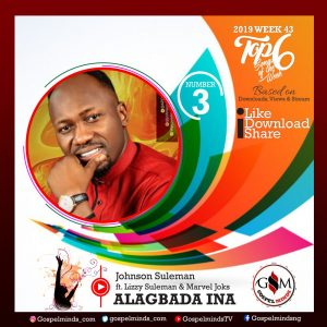 Top 6 Gospel Songs of The Week 2019 WK-43 (Johnson Suleman - Alagbada Ina Ft. Lizzy Suleman & Marvel Joks)