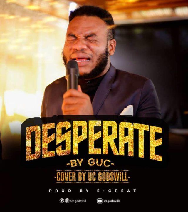 Uc Godswill - Desperate (Cover)