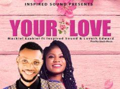YOUR LOVE - Mackiel Ezekiel ft Loveth Edward x Inspired Sound