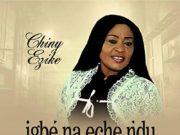 Chiny Ezike - Igbe Na Eche Ndu