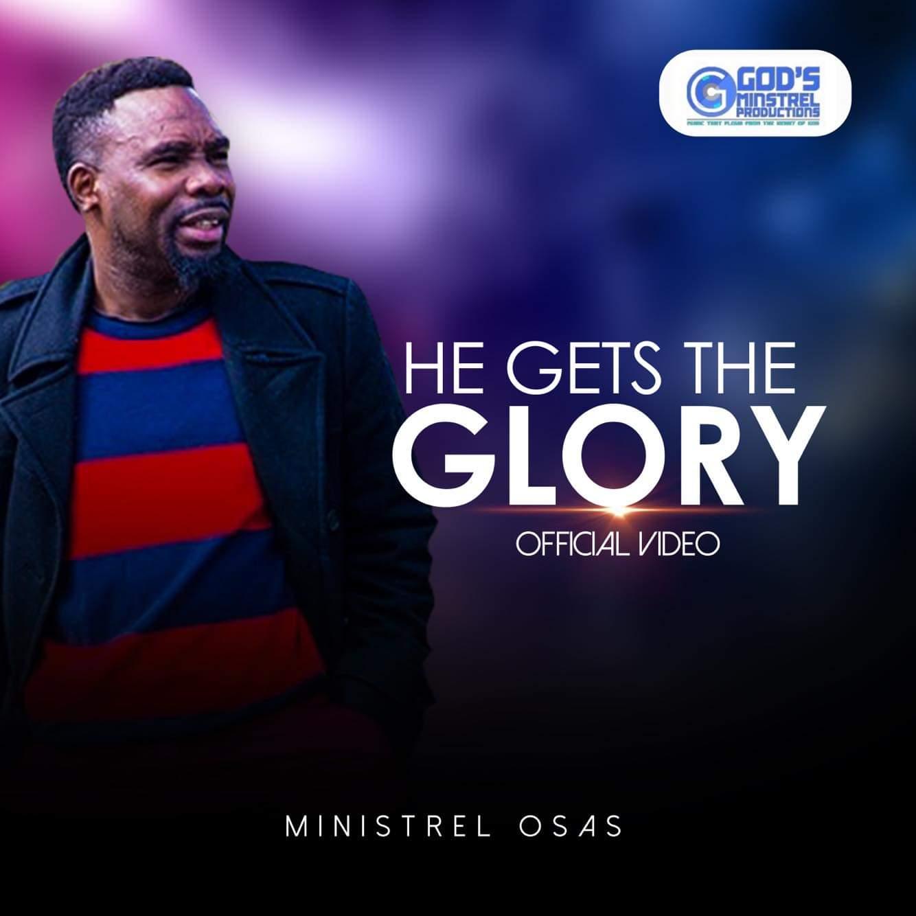 He Get The Glory - Minstrel Osas