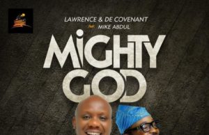 Lawrence & DeCovenant - Mighty God Ft. Mike Abdul