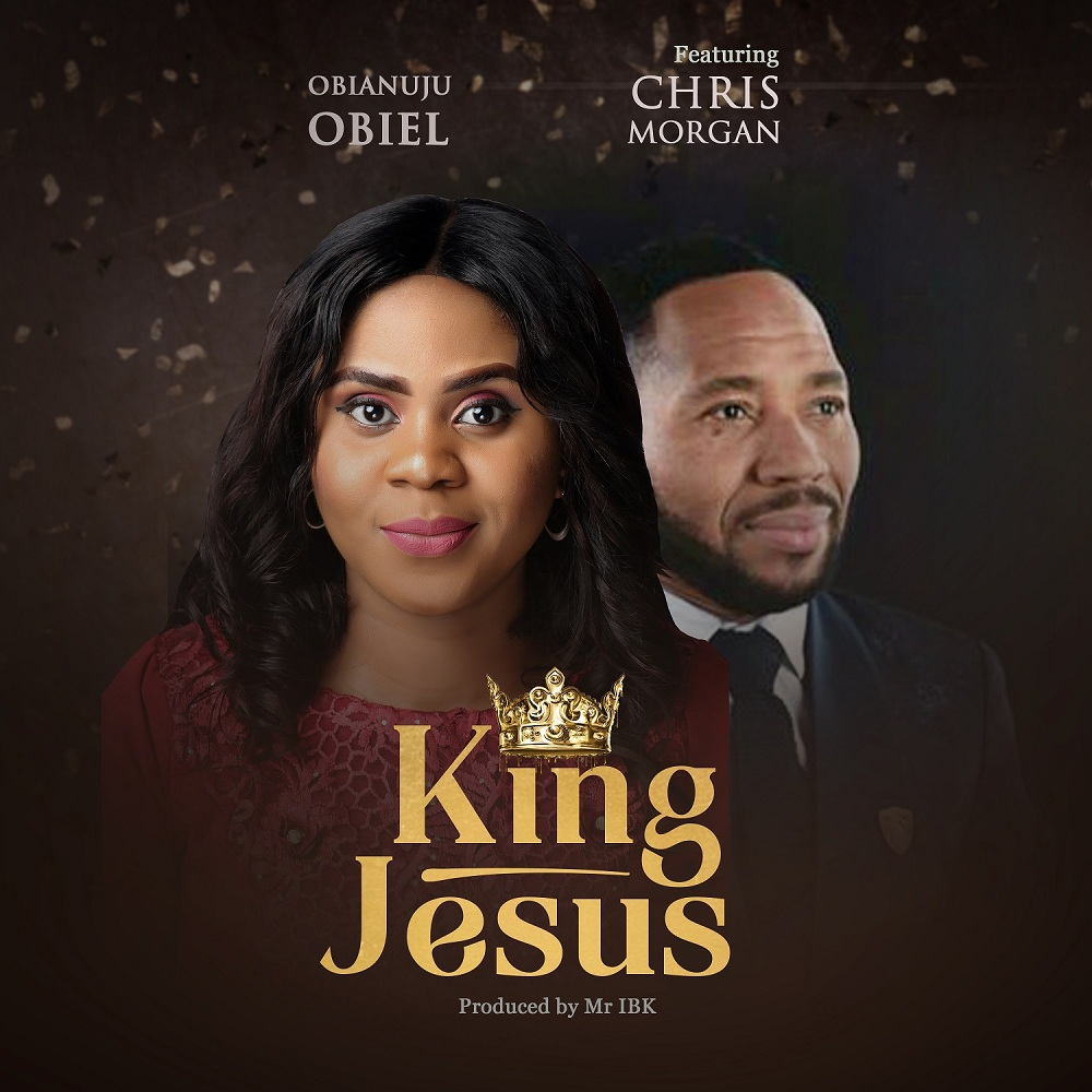 Obianuju Obiel - King Jesus ft. Chris Morgan