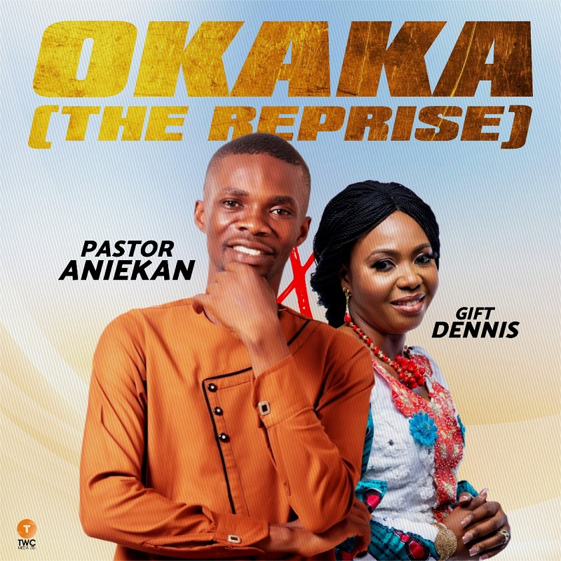 Okaka (The reprise) By Pastor Aniekan ft Gift Dennis