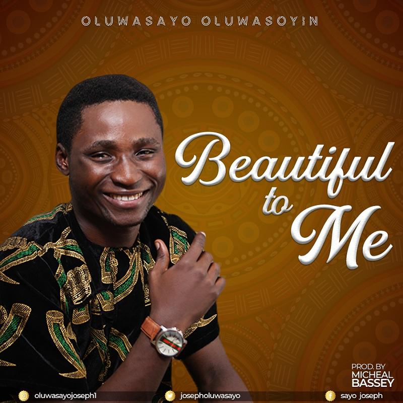 Oluwasayo Oluwasoyin - Beautiful to Me
