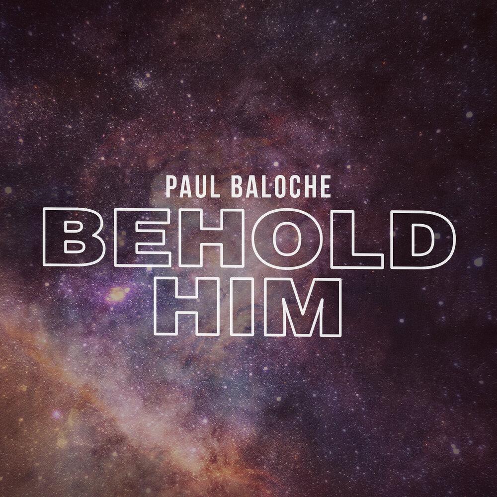 Paul Baloche - Behold Him Ft. Kim Walker-Smith