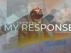Phil Thompson - My Response ft. Jubilee Worship