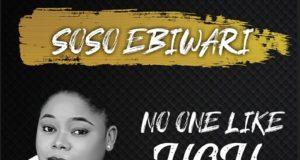 Soso Ebiwari - No One Like You
