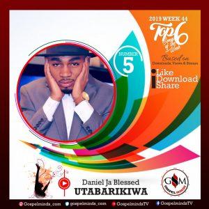 Top 6 Daniel Ja Blessed -Utabarikiwa