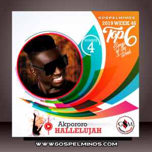 Top 6 Gospel Music of The Week - Akpororo Hallelujah