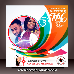 Top 6 Gospel Music of The Week - Davidic - Never Let Me Down Ft. Diva J