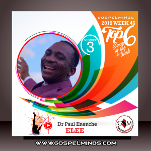 Top 6 Gospel Music of The Week - Dr Paul Enenche Elee