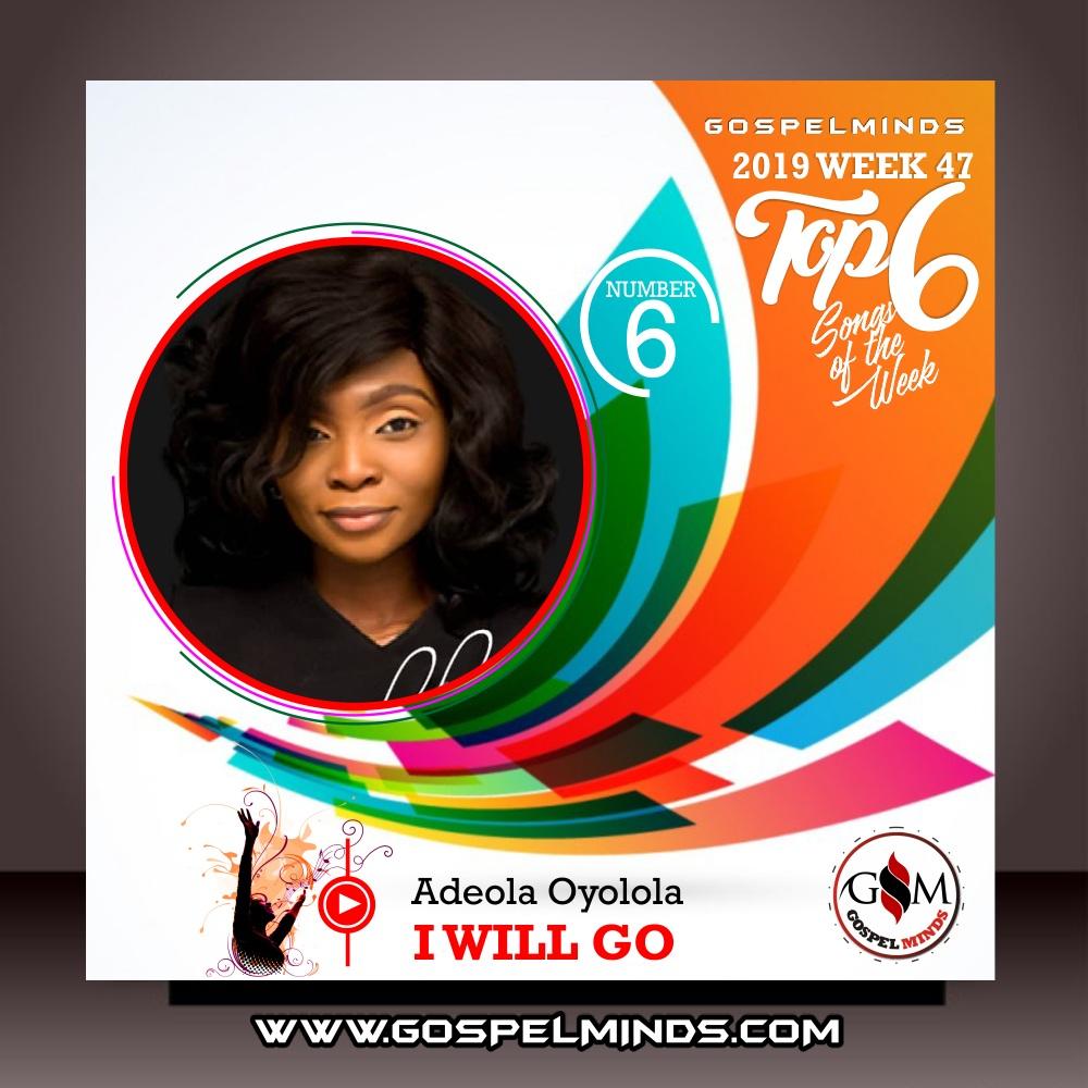 Top 6 Gospel Music of The Week Wk-47 (I Will Go - Adeola Oyolola)