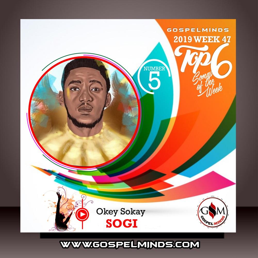 Top 6 Gospel Music of The Week Wk-47 (Sogi - Okey Sokay)
