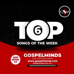 Top 6 Gospel Songs of The Week From Monday To Sunday Wk-44, 2019
