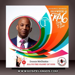 Top 6 Trending Gospel Songs of The Week - Donnie McClurkin All To The Glory Of God