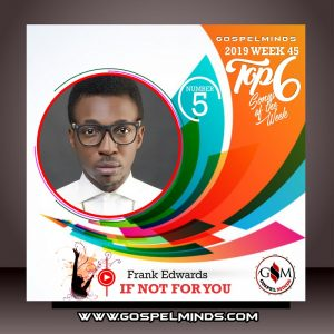 Top 6 Trending Gospel Songs of The Week - Frank Edwards – If Not For You