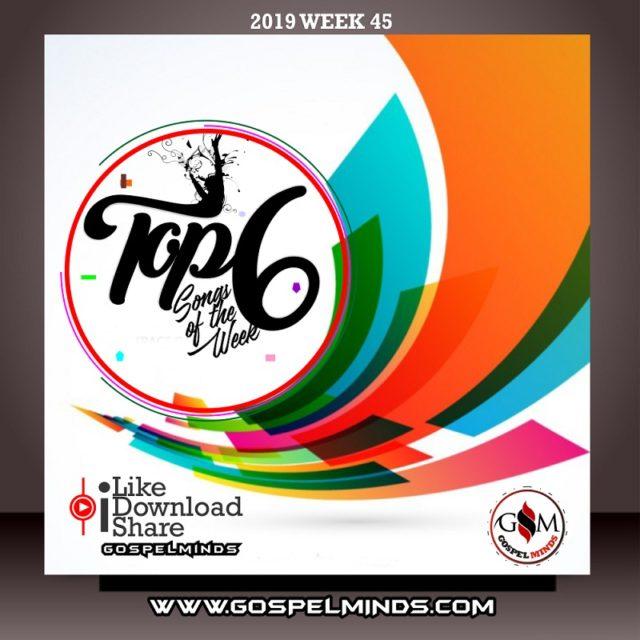 Top 6 Trending Gospel Songs of The Week - WK 45