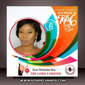 Top 6 Trending Gospel Songs of The Week - Zion Yetunde Are The Lords Prayer