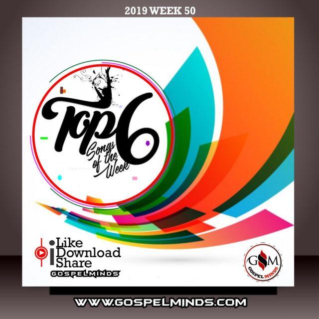 2019 Week-50! Top 6 Gospel Music of The Week