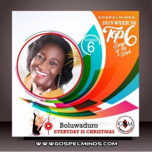 2019 Week-50! Top 6 Gospel Music of The Week (Boluwaduro – Everyday Is Christmas)