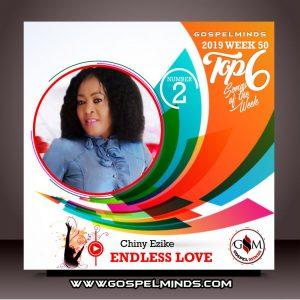 2019 Week-50! Top 6 Gospel Music of The Week (Chiny Ezike – Endless Love)