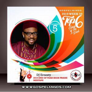 2019 Week-50! Top 6 Gospel Music of The Week (DJ Ernesty – 2019 End Of Year High Praise Mixtape)