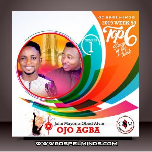 2019 Week-50! Top 6 Gospel Music of The Week (John Mayor Ft. Obed Alvin - Ojo Agba)
