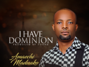 Amaechi Maduako - I Have Dominion