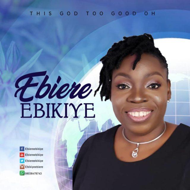 Ebiere Ebikiye - This God Too Good
