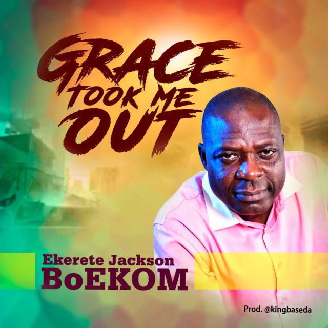 Ekerete Jackson BoEKOM - Grace Took Me Out