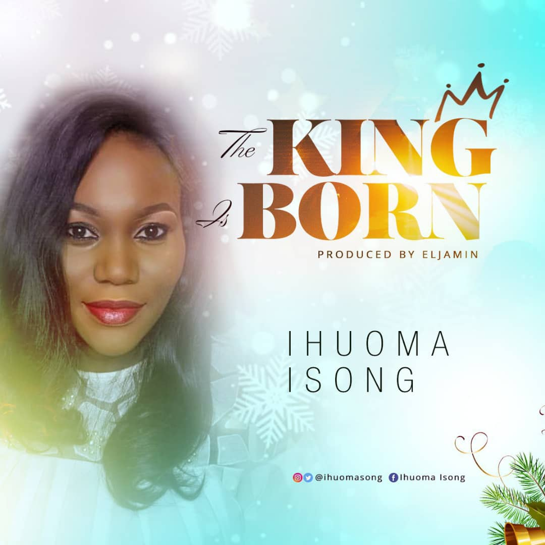 Ihuoma Isong - The King Is Born