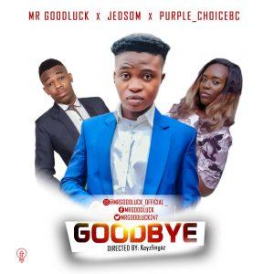 Mr Goodluck - Goodbye (feat. Jedsom & Purple Choicebc)