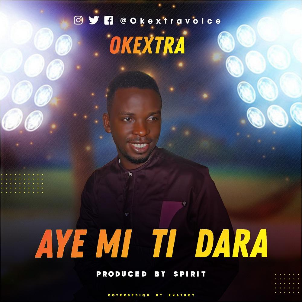 Okextra - Aye Mi Ti Dara (My Life Is Better)