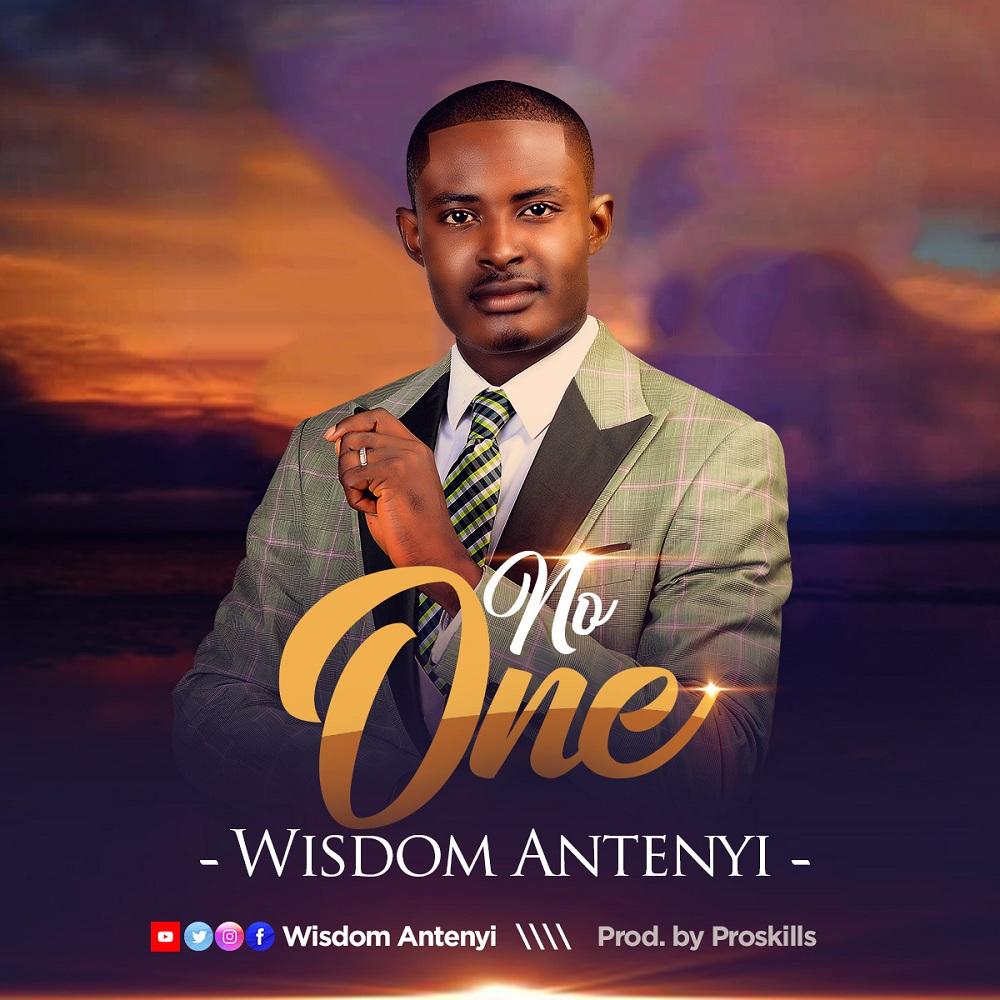 Pastor Wisdom Antenyi - No One