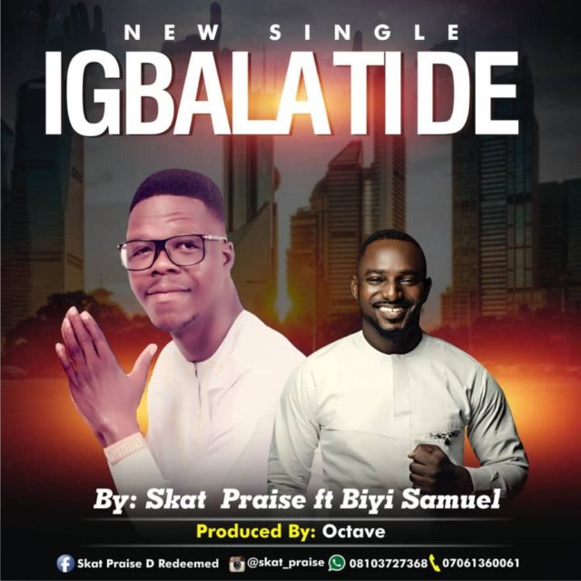 Skat Praise - Igbala Ti De Ft. Biyi Samuel